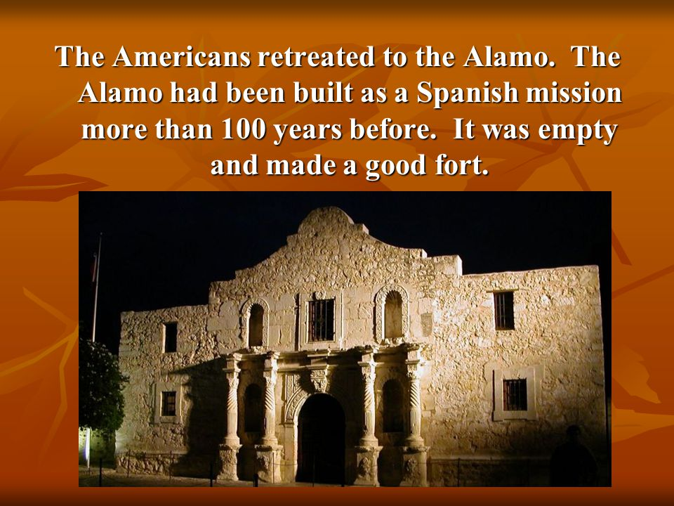 The Americans retreated to the Alamo.