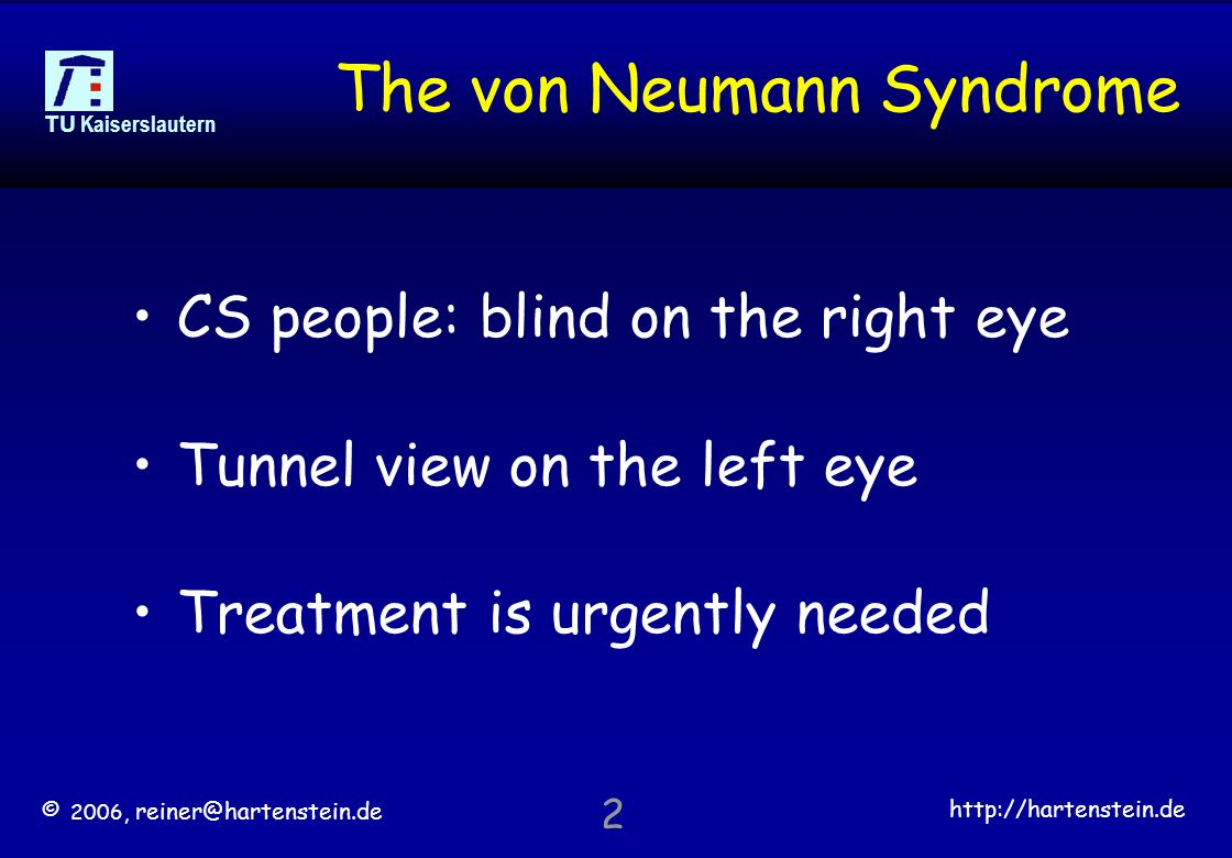 © 2006, reiner@hartenstein.de http://hartenstein.de TU Kaiserslautern 2 The von Neumann Syndrome CS people: blind on the right eye Tunnel view on the left eye Treatment is urgently needed