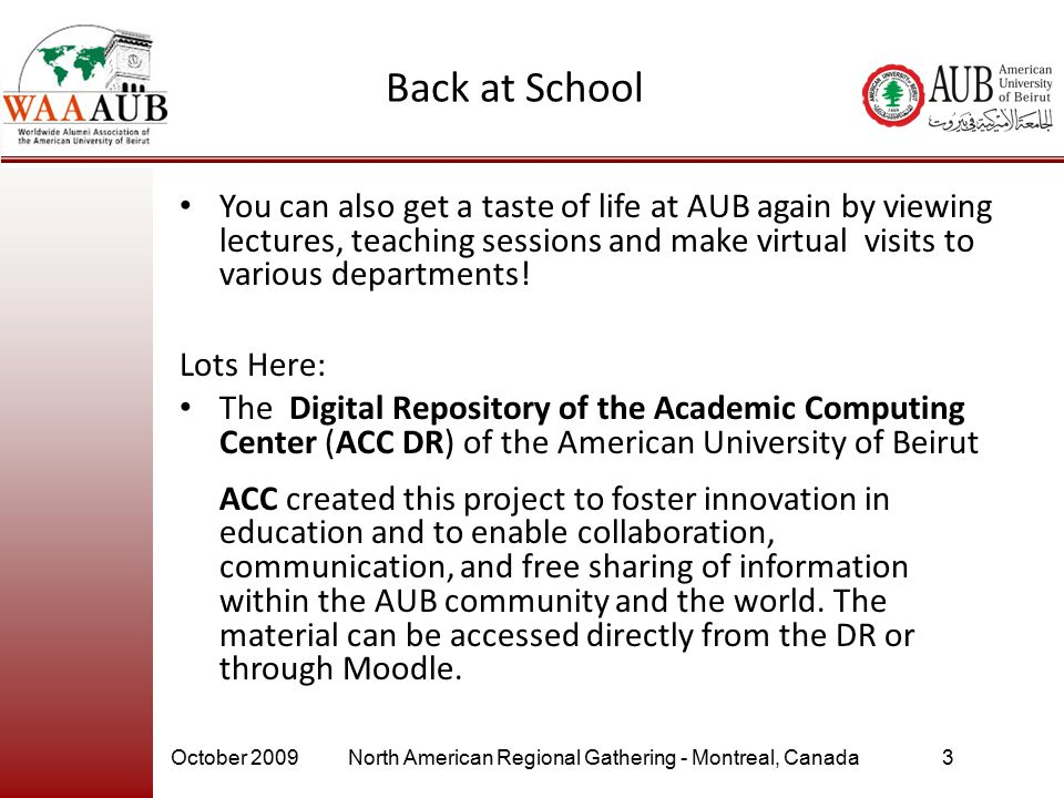 October 2009North American Regional Gathering - Montreal, Canada3 Back at School You can also get a taste of life at AUB again by viewing lectures, te