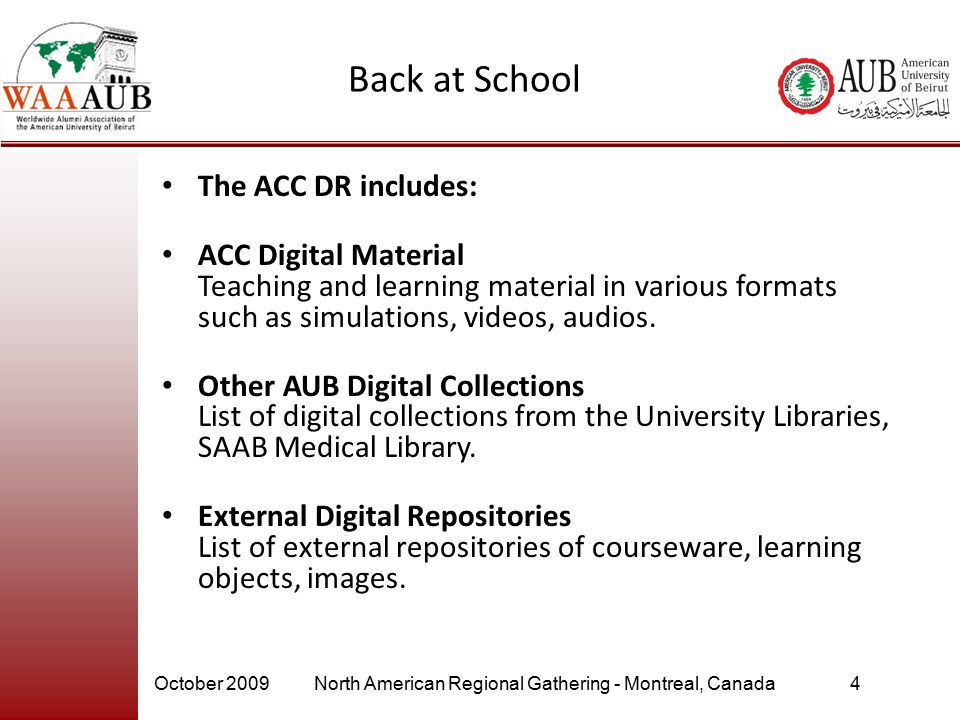 October 2009North American Regional Gathering - Montreal, Canada4 Back at School The ACC DR includes: ACC Digital Material Teaching and learning mater