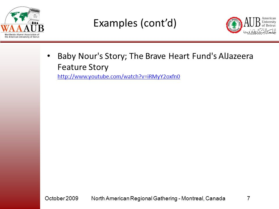 October 2009North American Regional Gathering - Montreal, Canada7 Examples (cont'd) Baby Nour's Story; The Brave Heart Fund's AlJazeera Feature Story