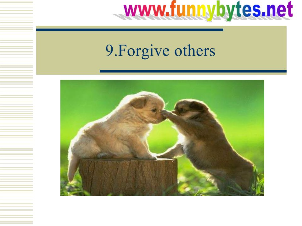 9.Forgive others