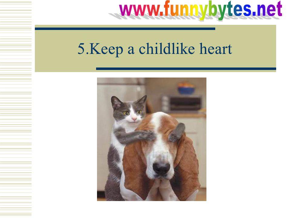 5.Keep a childlike heart