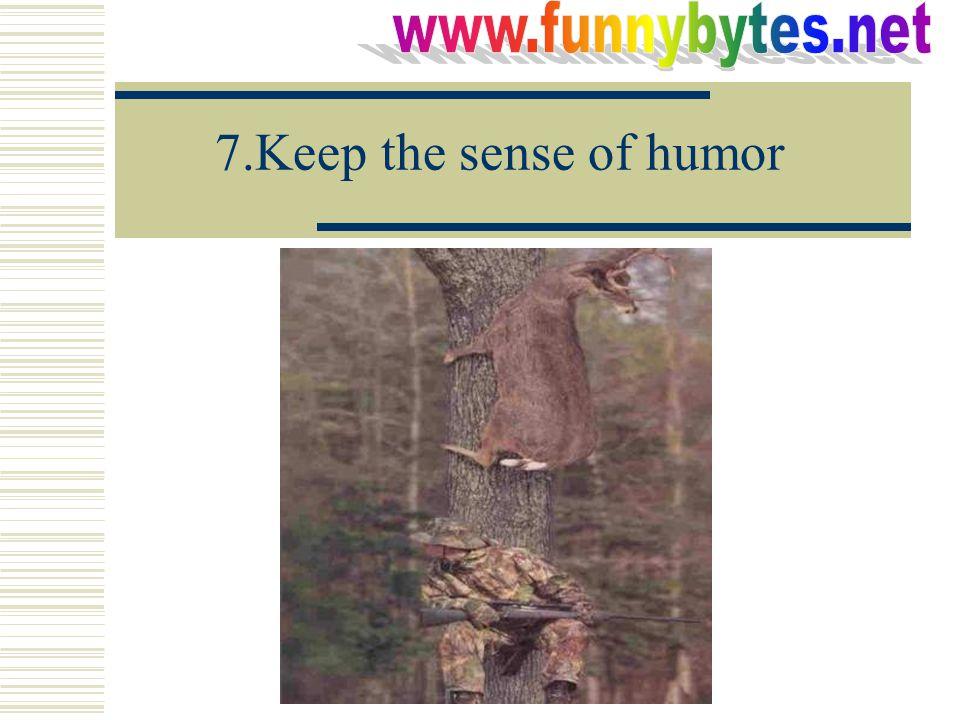 7.Keep the sense of humor