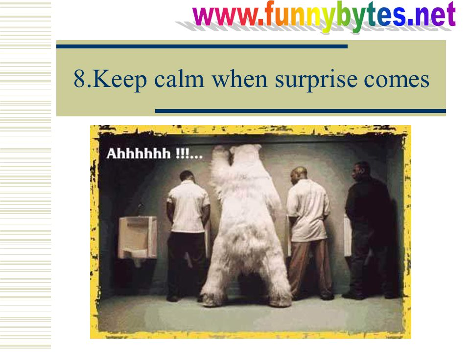 8.Keep calm when surprise comes