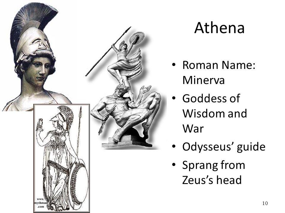 Athena Roman Name: Minerva Goddess of Wisdom and War Odysseus' guide Sprang from Zeus's head 10