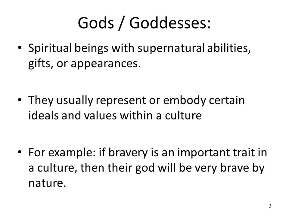 Gods / Goddesses: Spiritual beings with supernatural abilities, gifts, or appearances.