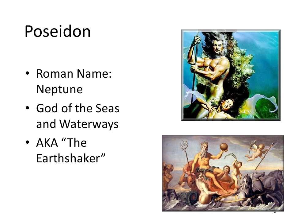 Poseidon Roman Name: Neptune God of the Seas and Waterways AKA The Earthshaker 8