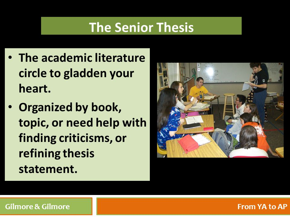 4/27/201532 Gilmore & GilmoreFrom YA to AP The Senior Thesis The academic literature circle to gladden your heart. Organized by book, topic, or need h