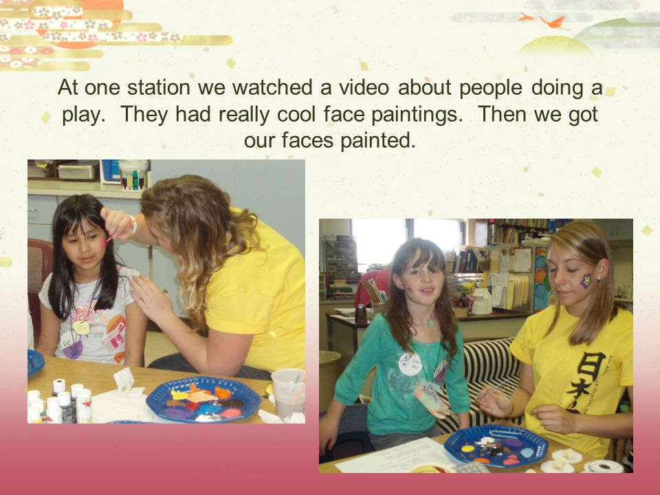 At one station we watched a video about people doing a play. They had really cool face paintings. Then we got our faces painted.