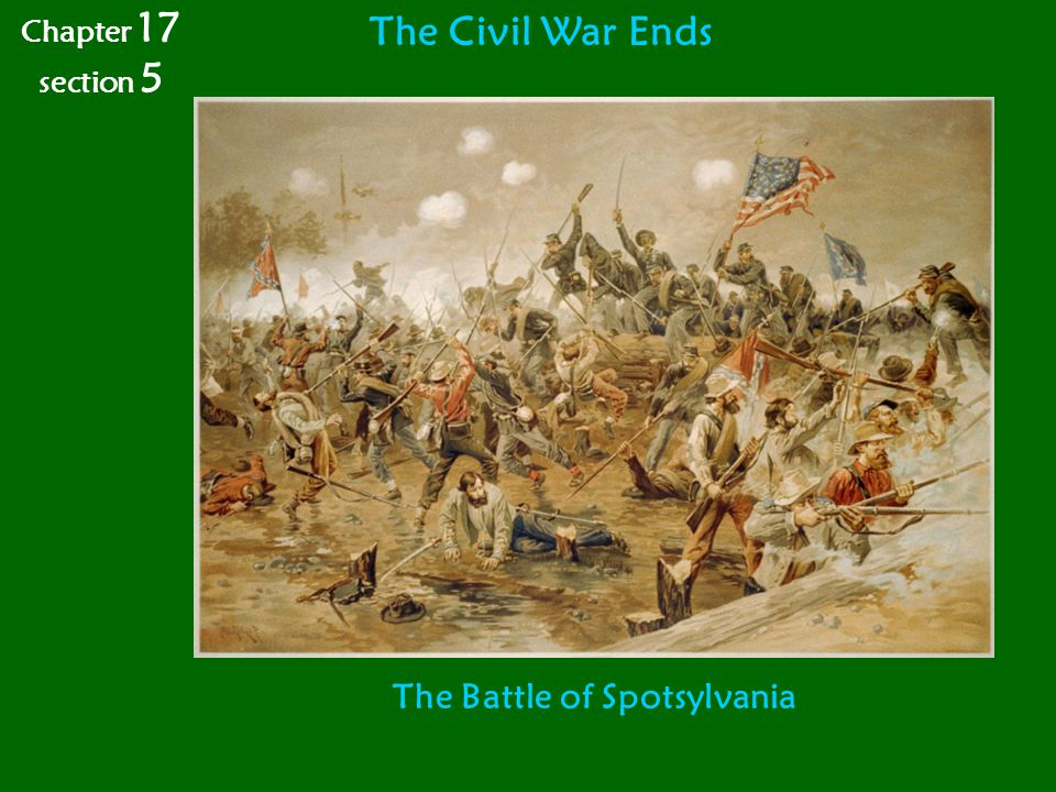 The Civil War Ends The Battle of Spotsylvania Chapter 17 section 5