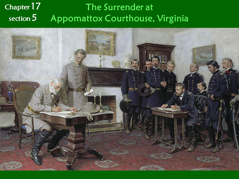 Chapter 17 section 5 The Surrender at Appomattox Courthouse, Virginia