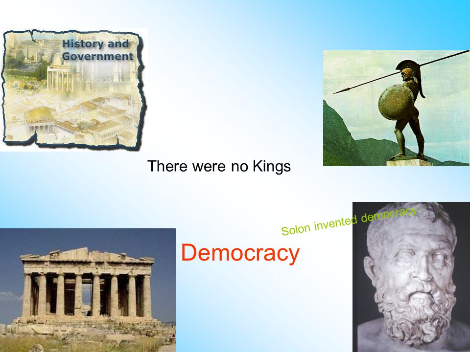 There were no Kings Democracy Solon invented democracy