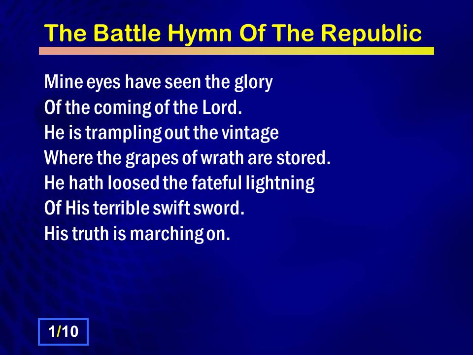 The Battle Hymn Of The Republic Mine eyes have seen the glory Of the coming of the Lord.