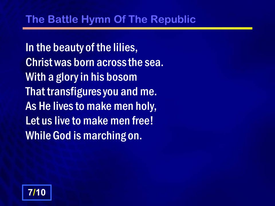 The Battle Hymn Of The Republic In the beauty of the lilies, Christ was born across the sea.