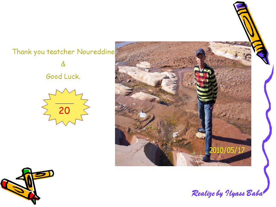 Thank you teatcher Noureddine & Good Luck. 20