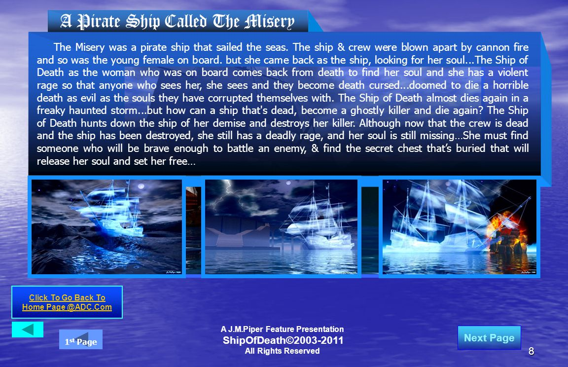 8 A Pirate Ship Called The Misery A J.M.Piper Feature Presentation ShipOfDeath©2003-2011 All Rights Reserved Click To Go Back To Home Page @ADC.Com Next Page 1 st Page The Misery was a pirate ship that sailed the seas.