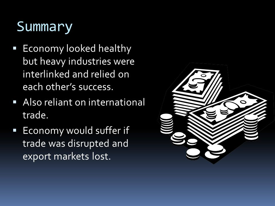 Summary  Economy looked healthy but heavy industries were interlinked and relied on each other's success.