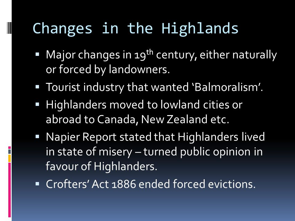 Changes in the Highlands  Major changes in 19 th century, either naturally or forced by landowners.