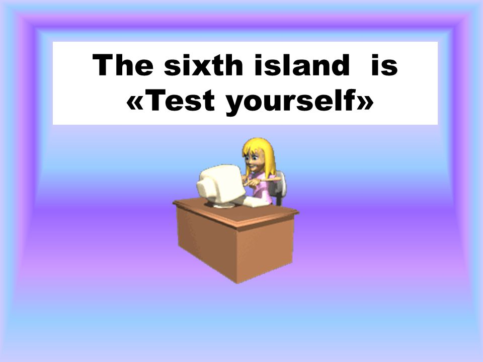 The sixth island is «Test yourself»