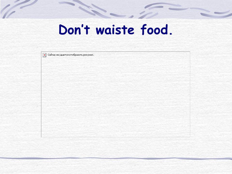 Don't waiste food.