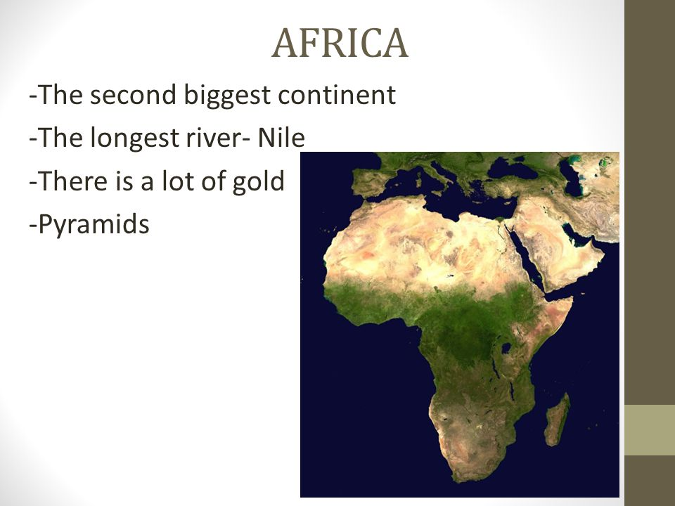 AFRICA -The second biggest continent -The longest river- Nile -There is a lot of gold -Pyramids