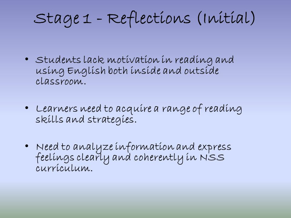 Stage 1 - Reflections (Initial) Students lack motivation in reading and using English both inside and outside classroom.