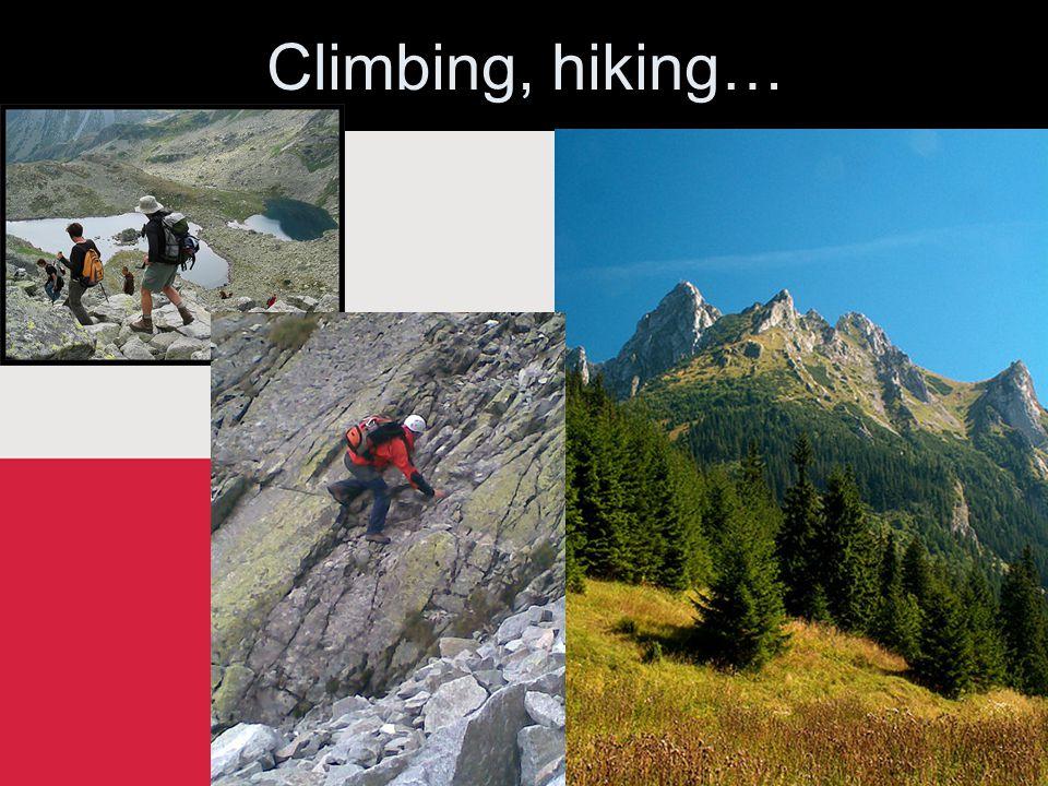 Climbing, hiking…