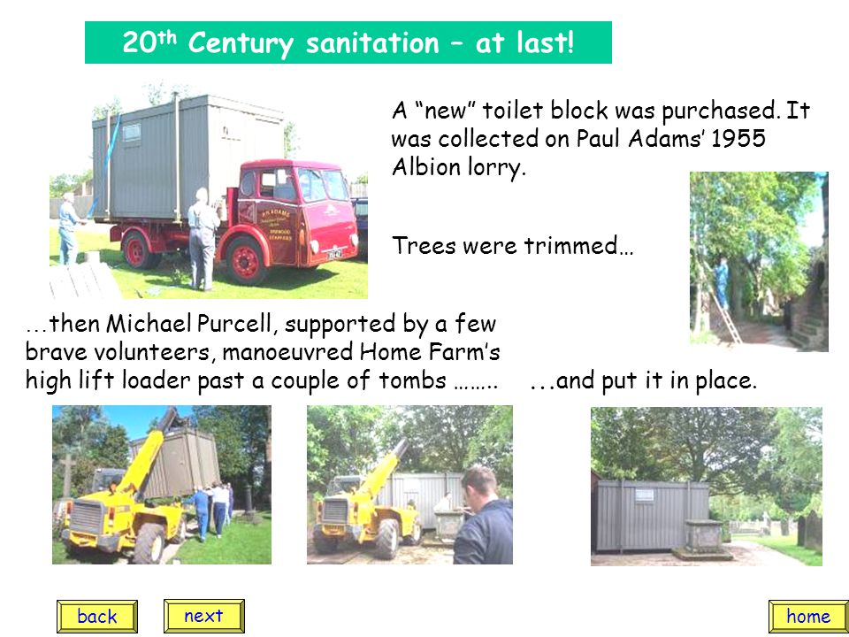 "20 th Century sanitation – at last! A ""new"" toilet block was purchased. It was collected on Paul Adams' 1955 Albion lorry. Trees were trimmed… … then"