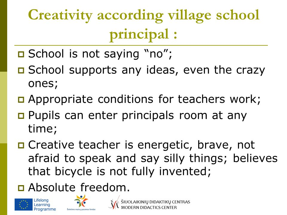 "Creativity according village school principal :  School is not saying ""no"";  School supports any ideas, even the crazy ones;  Appropriate condition"