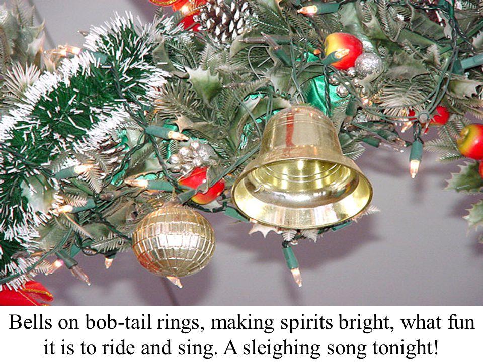 Jingle, bells.Jingle, bells. Jingle all the ways.
