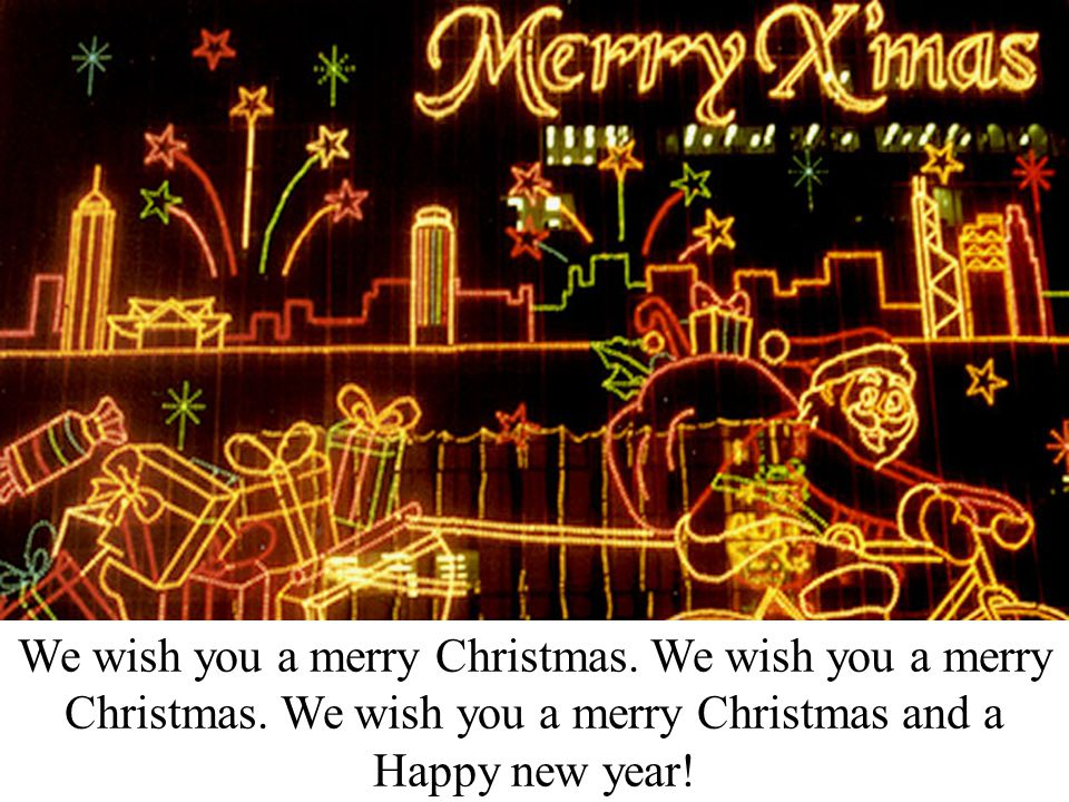 We wish you a merry Christmas. We wish you a merry Christmas.