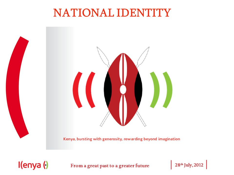 From a great past to a greater future 28 th July, 2012 NATIONAL IDENTITY