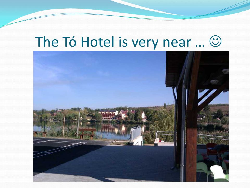 The Tó Hotel is very near …