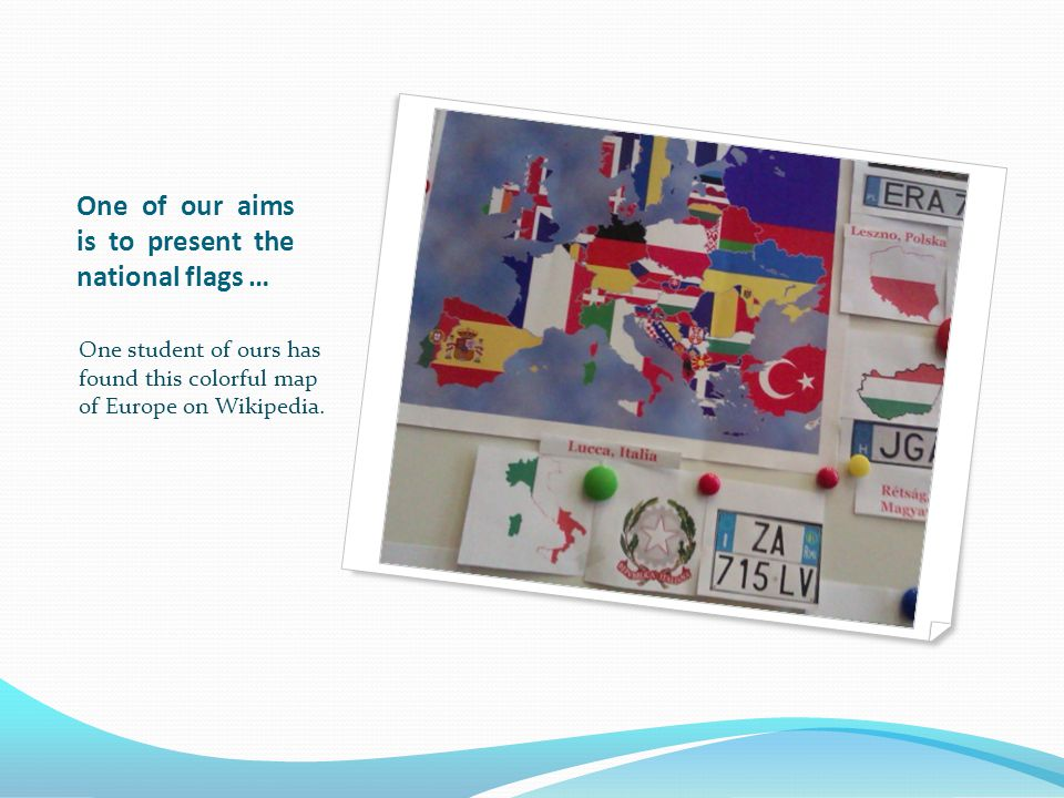 One of our aims is to present the national flags … One student of ours has found this colorful map of Europe on Wikipedia.
