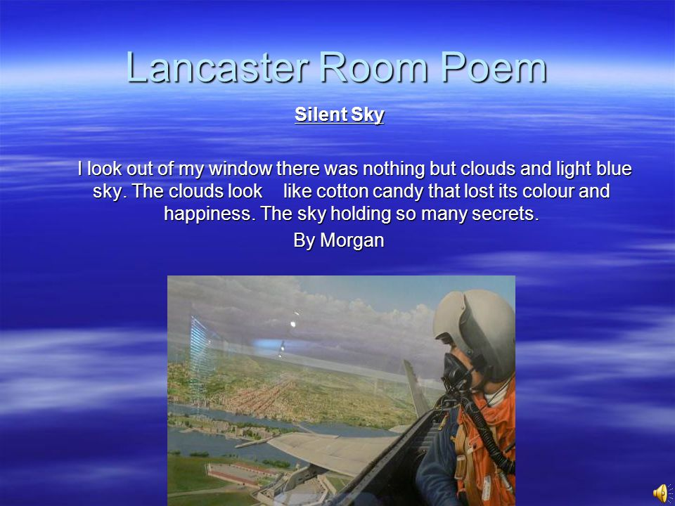 Lancaster Room Poem Silent Sky I look out of my window there was nothing but clouds and light blue sky.