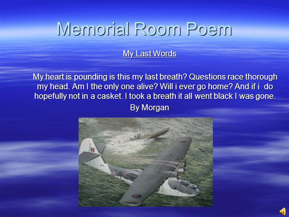 Memorial Room Poem My Last Words My heart is pounding is this my last breath.