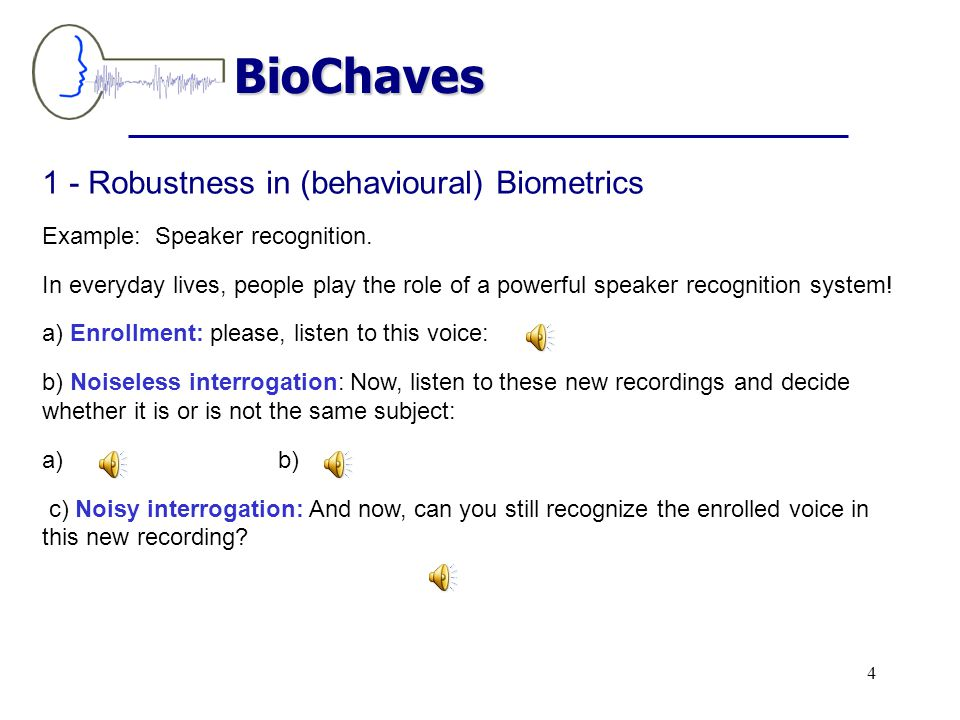 1 - Robustness in (behavioural) Biometrics Example: Speaker recognition.