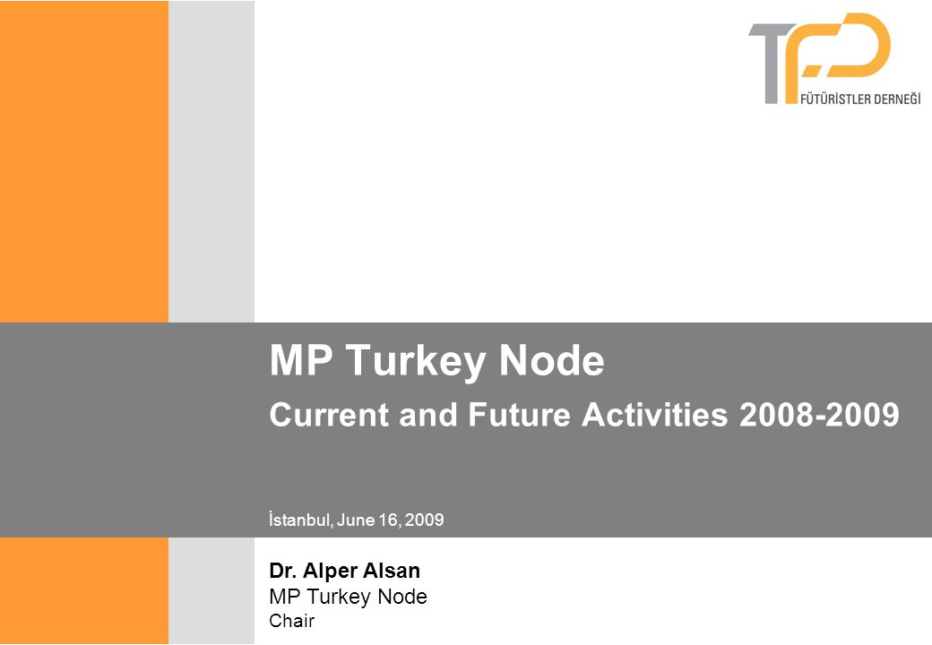 MP Turkey Node Current and Future Activities 2008-2009 İstanbul, June 16, 2009 Dr. Alper Alsan MP Turkey Node Chair