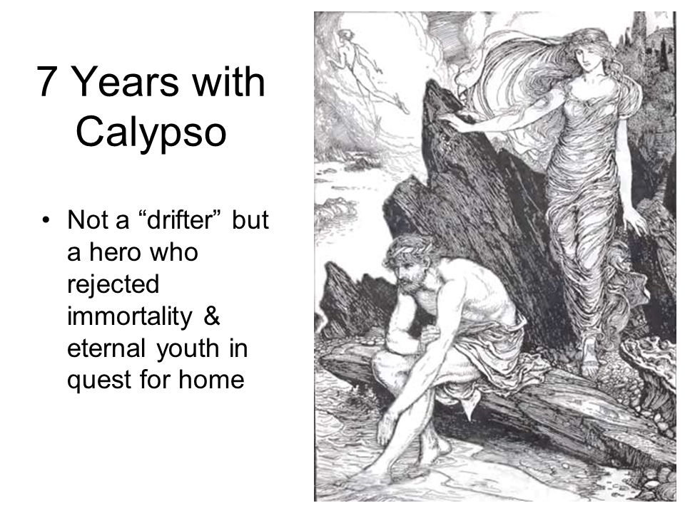 7 Years with Calypso Not a drifter but a hero who rejected immortality & eternal youth in quest for home