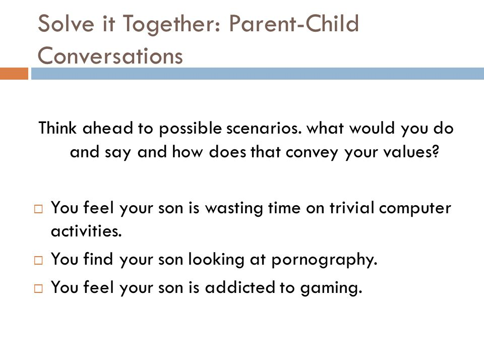 Solve it Together: Parent-Child Conversations Think ahead to possible scenarios.