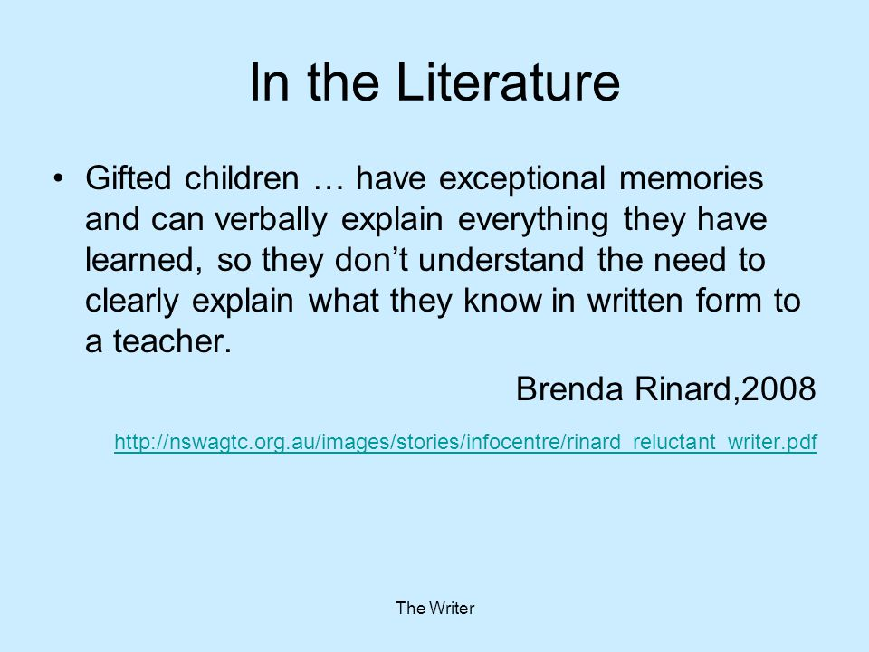 The Writer In the Literature Gifted children … have exceptional memories and can verbally explain everything they have learned, so they don't understa