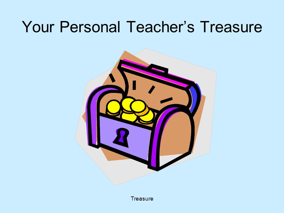 Treasure Write Down… …At least one thing that you treasure about teaching writing.