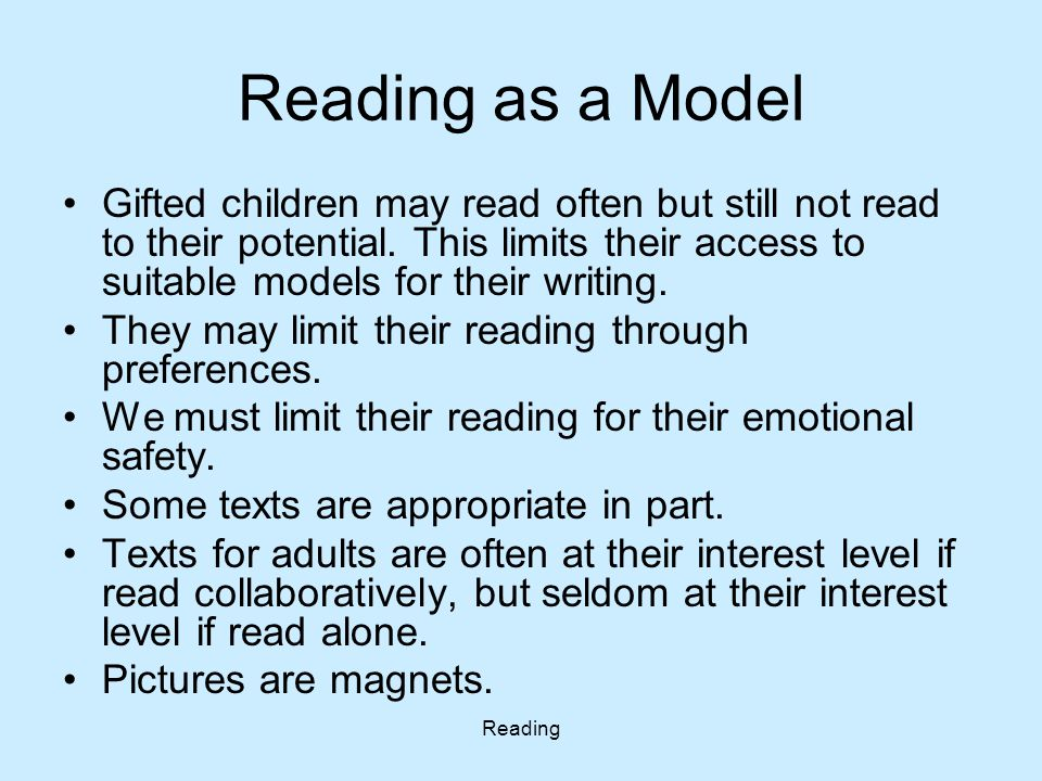 Reading Reading as a Model Gifted children may read often but still not read to their potential. This limits their access to suitable models for their
