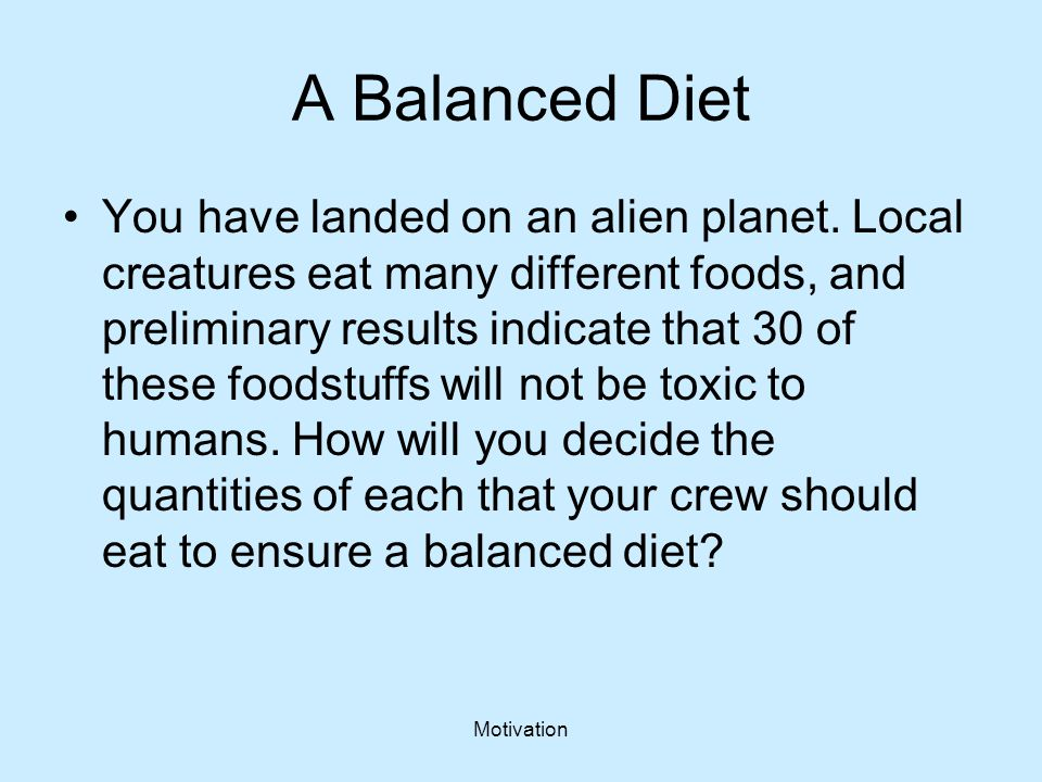 Motivation A Balanced Diet You have landed on an alien planet. Local creatures eat many different foods, and preliminary results indicate that 30 of t