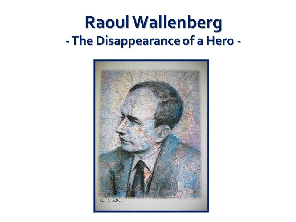 Raoul Wallenberg - The Disappearance of a Hero -