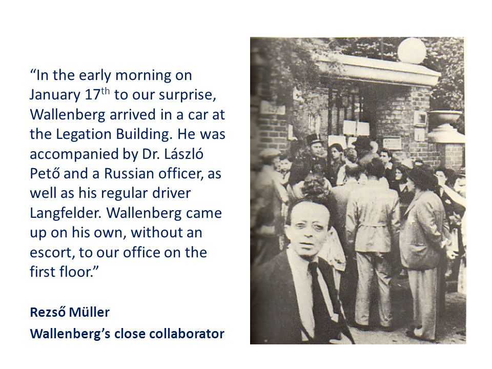 In the early morning on January 17 th to our surprise, Wallenberg arrived in a car at the Legation Building.