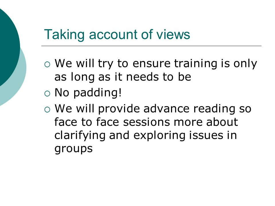Taking account of views  We will try to ensure training is only as long as it needs to be  No padding.
