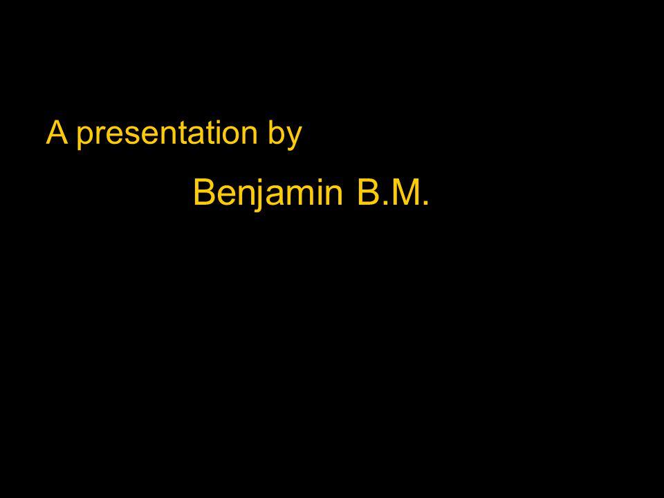 A presentation by Benjamin B.M.