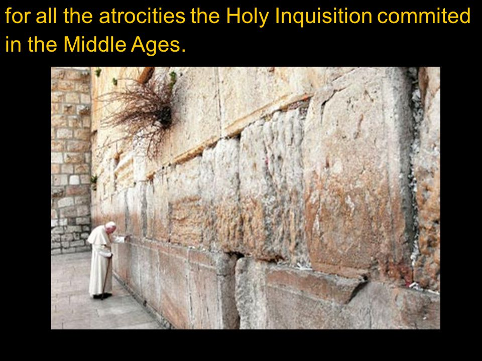 for all the atrocities the Holy Inquisition commited in the Middle Ages.